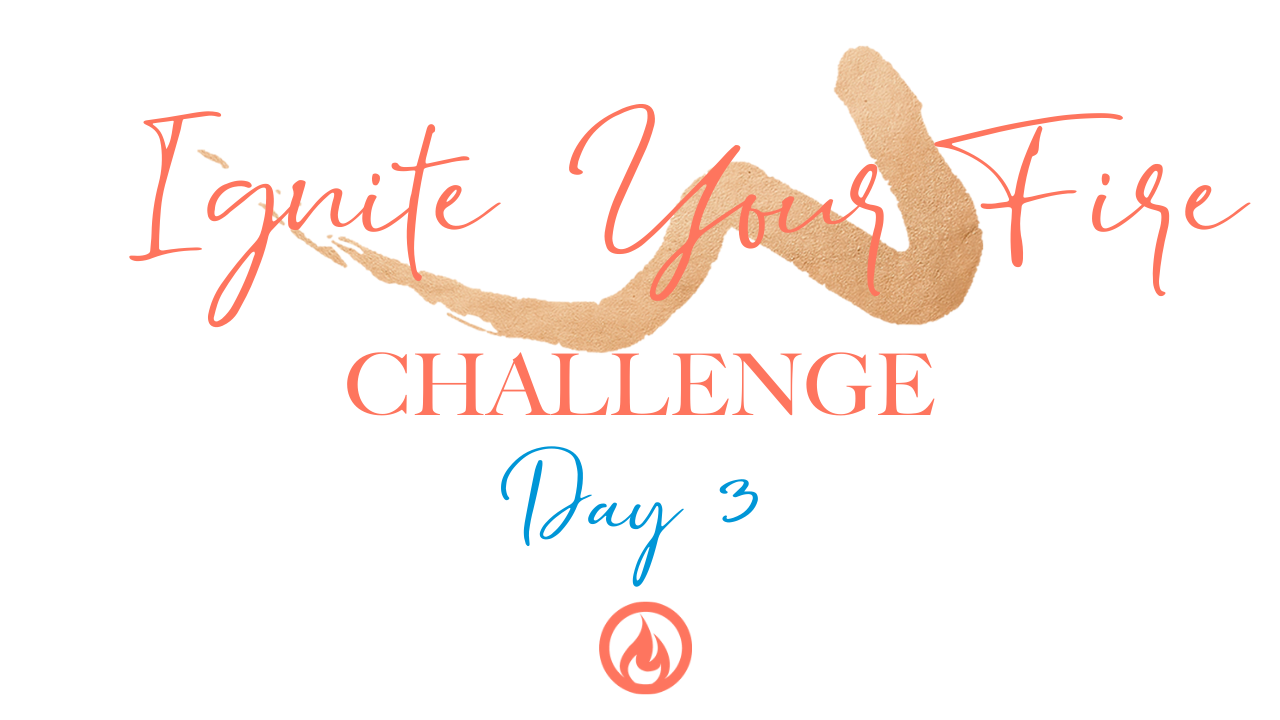 Ignite Your Fire Challenge Day 3 🔥